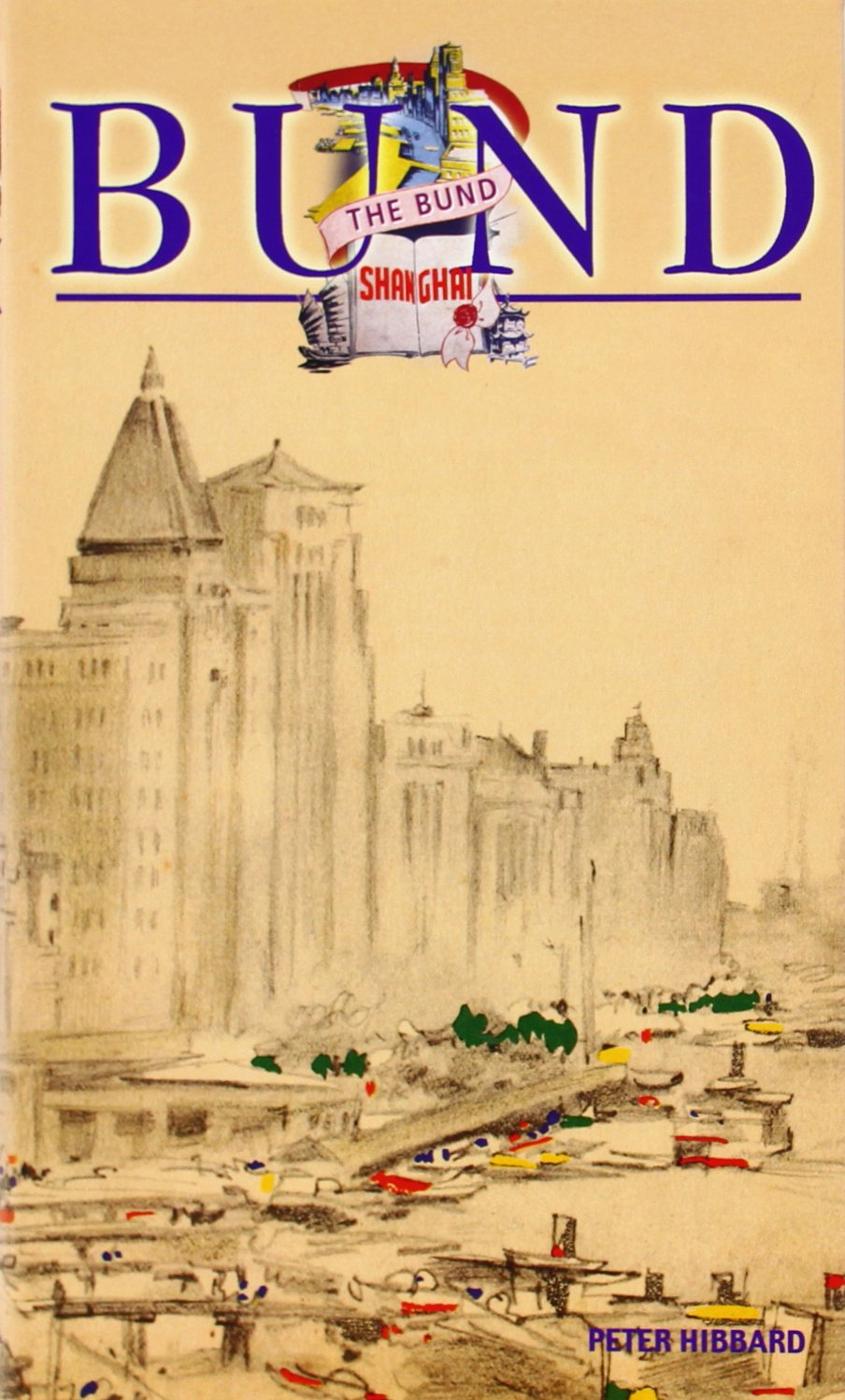 The Bund Shanghai: China Faces West (Odyssey Illustrated Guides): Peter  Hibbard: 9789622177727: Amazon.com: Books