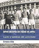 Breve Historia del Fútbol en Jerez: Luces y sombras del xerecismo