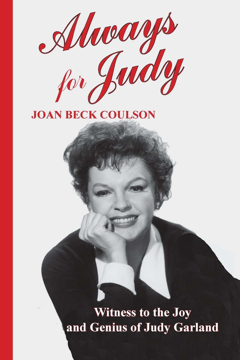 Always for Judy: Witness to the Joy and Genius of Judy Garland: Joan ...