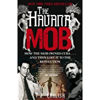 The Havana Mob: How the Mob Owned Cuba and then Lost it to the Revolution