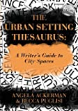 The Urban Setting Thesaurus: A Writer's Guide to City Spaces (Writers Helping Writers Series)