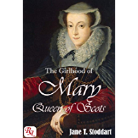 The Girlhood of Mary Queen of Scots: from her landing in France in August 1548 to her departure from France in August…