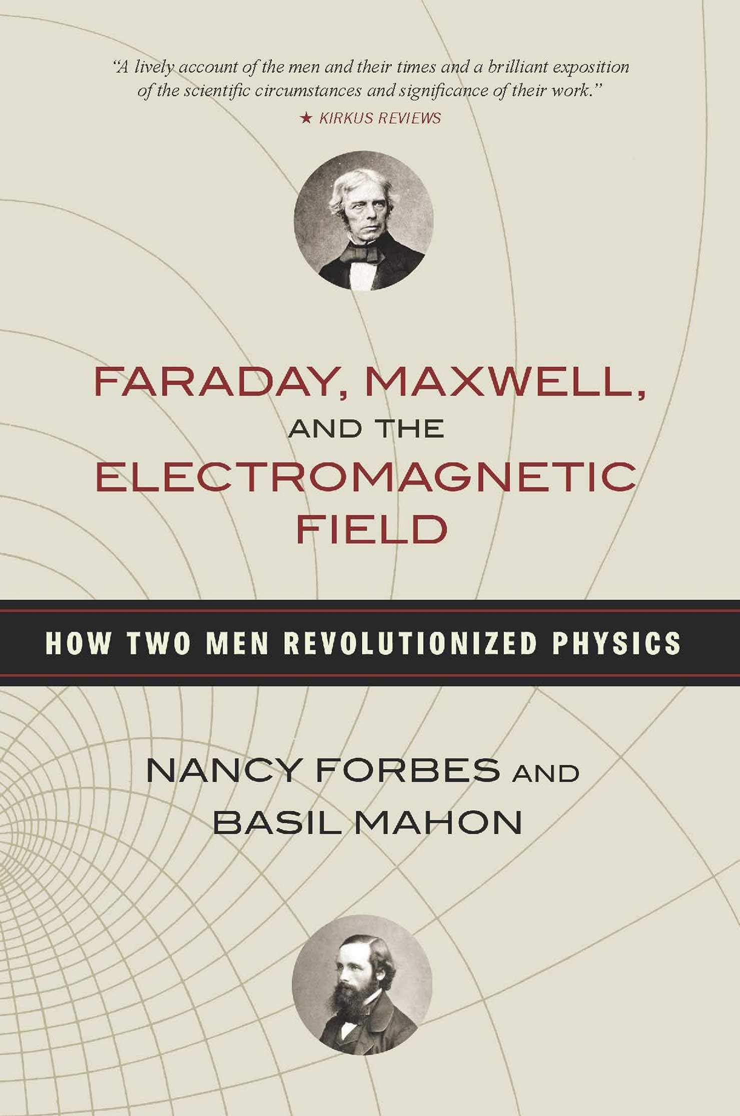 Faraday Maxwell And The Electromagnetic Field  How Two Men Revolutionized Physics  English Edition