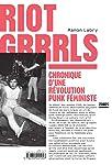Riot Grrrls: Chronique d'une révolution punk féministe