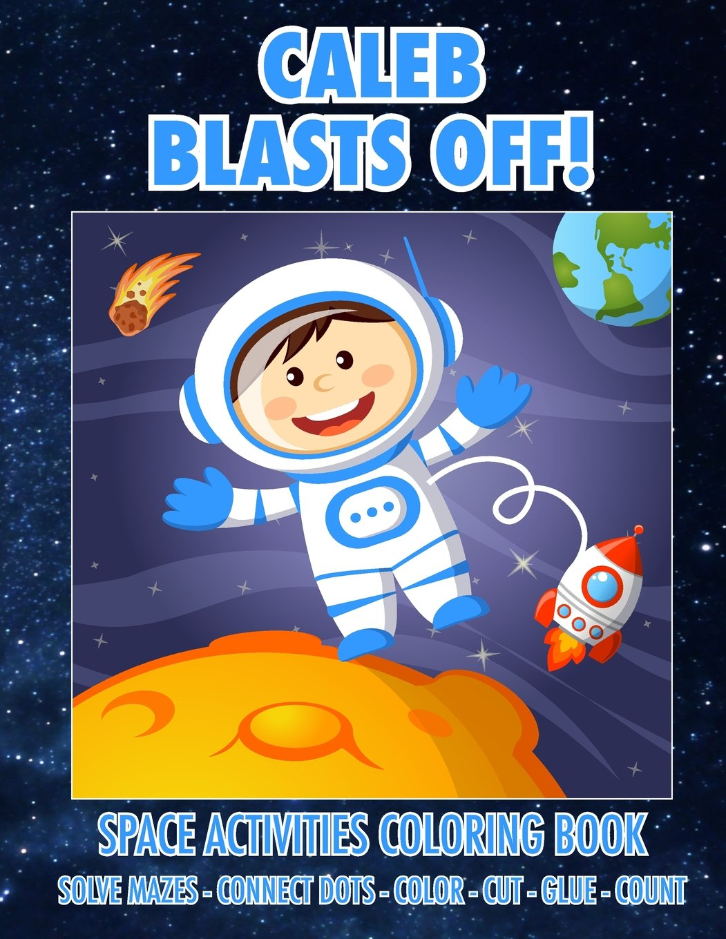Caleb Blasts Off! Space Activities Coloring Book: Solve Mazes - Connect Dots - Color - Cut - Glue - Count (Personalized Books for Children) PDF