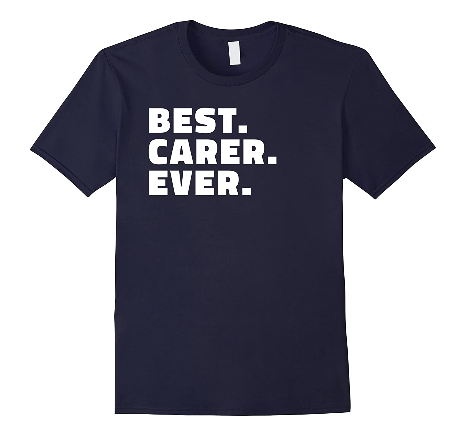 Best Carer Ever T Shirt - Gift T-Shirt for Carers-TJ