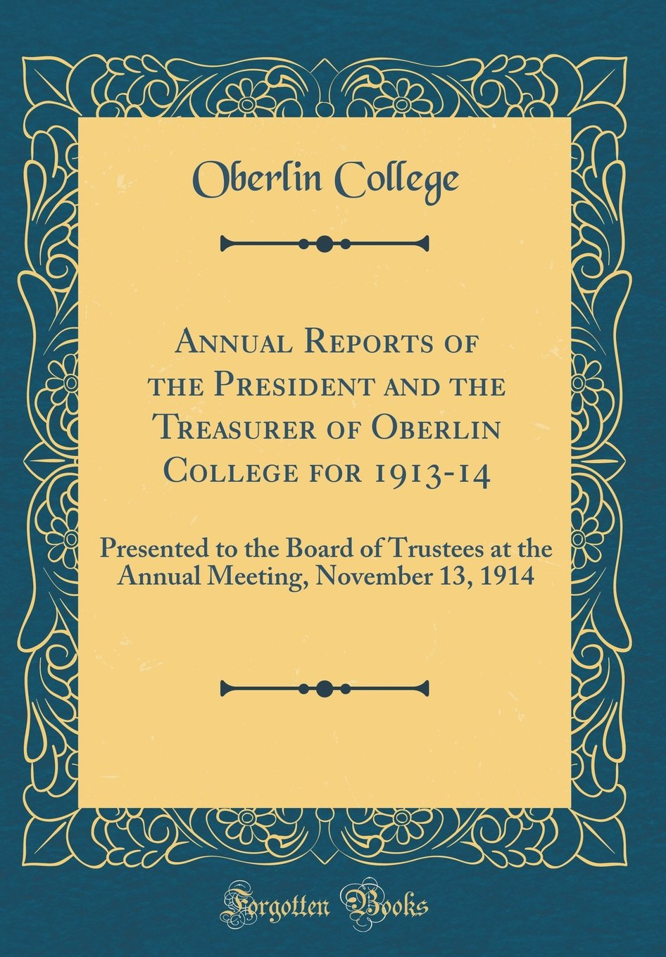 Annual Reports of the President and the Treasurer of Oberlin College for 1913-14: Presented to the Board of Trustees at the Annual Meeting, November 13, 1914 (Classic Reprint) pdf