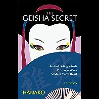 The Geisha Secret: Ancient Dating Rituals Proven to Win a Modern Man's Heart