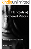 Handfuls of Shattered Pieces: Pieces of Us Series - Book 1