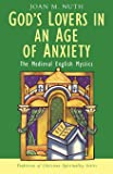 God's Lovers in an Age of Anxiety: The English Mystics (Traditions of Christian Spirituality)