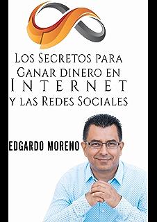 Los Secretos para Ganar dinero en Internet y las Redes Sociales (Spanish Edition)