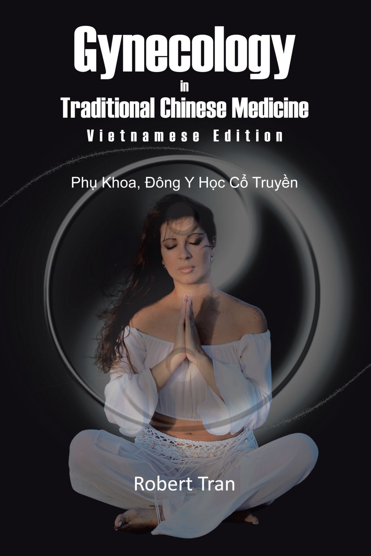 Read Online Gynecology in Traditional Chinese Medicine - Vietnamese Edition: Phu Khoa, Dong Y Hoc Co Truyen PDF
