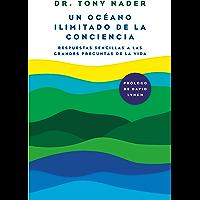 Un océano ilimitado de la conciencia: Respuestas sencillas a las grandes preguntas de la vida (Spanish Edition)