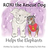 ROXI the Rescue Dog - Helps the Elephants: A Cute, Fun and Ethical Story about Helping Animals for Preschool Children Ages 3-