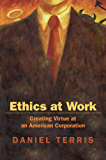 Ethics at Work: Creating Virtue at an American Corporation