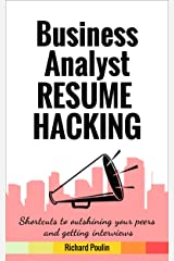 Business Analyst Resume Hacking: Shortcuts to outshining your peers and getting interviews (Business & Administration Book 1) Kindle Edition