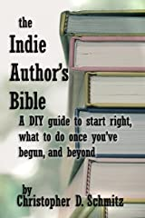 The Indie Author's Bible: A DIY guide to start right, what to do once you're in print, and beyond Paperback