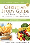 Christian Study Guide for 7 Steps to Get Off Sugar and Carbohydrates: Healthy Eating for Healthy Living with God's Food (Healthy Living Series)