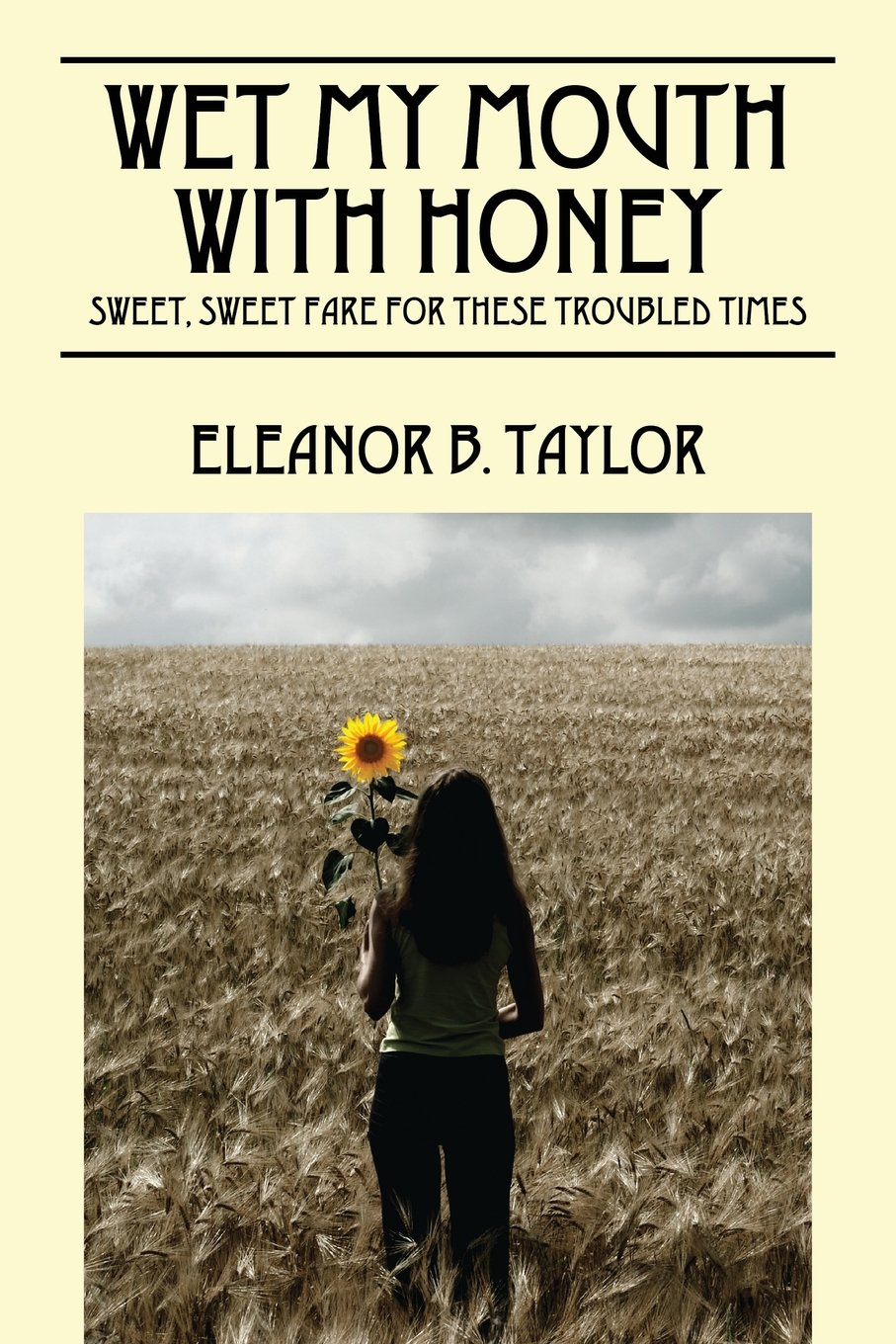 Wet My Mouth with Honey: Sweet, Sweet Fare for These Troubled Times pdf epub