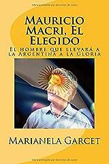 Mauricio Macri, El Elegido: El Hombre que llevara a la Argentina a la Gloria (Spanish Edition) Kindle Edition