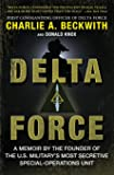 Delta Force : A Memoir by the Founder of the U.S. Military's Most Secretive Special-Operations Unit