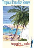 Tropical Paradise Scenes to Paint or Color (Dover Art Coloring Book)