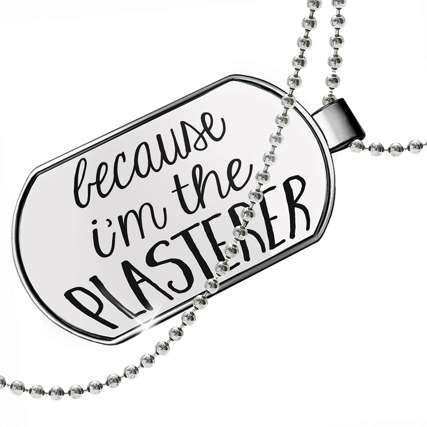 NEONBLOND Personalized Name Engraved Because Im The Plasterer Funny Saying Dogtag Necklace