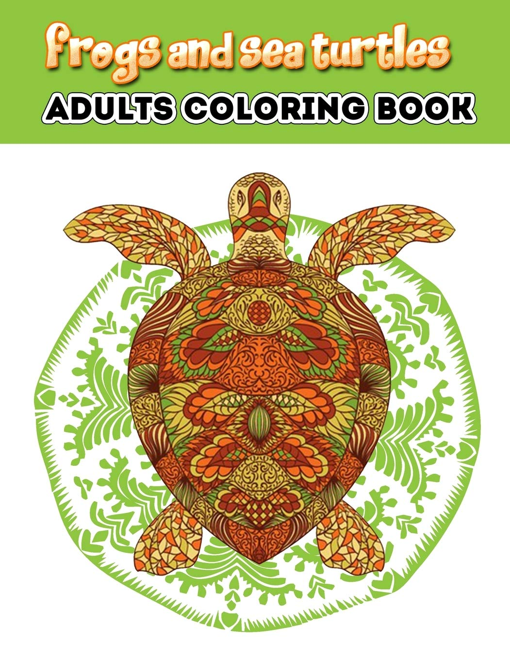 Frogs And Sea Turtles Turtles Adult A Unique Collection Of Coloring Pages Press Filcollections 9781677326266 Amazon Com Books