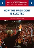 How the President Is Elected, Heather Lehr Wagner, 0791094189