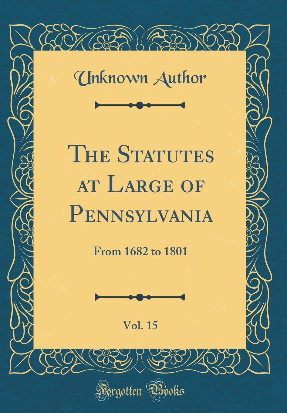 Read Online The Statutes at Large of Pennsylvania, Vol. 15: From 1682 to 1801 (Classic Reprint) pdf epub