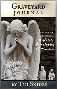Graveyard Journal: A Workbook for Exploring Historic Cemeteries (Messages from the Dead) (Volume 2)