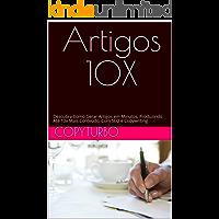 Artigos 10X: Descubra Como Gerar Artigos em Minutos, Produzindo Até 10x Mais Conteúdo, Com SEO e Copywriting