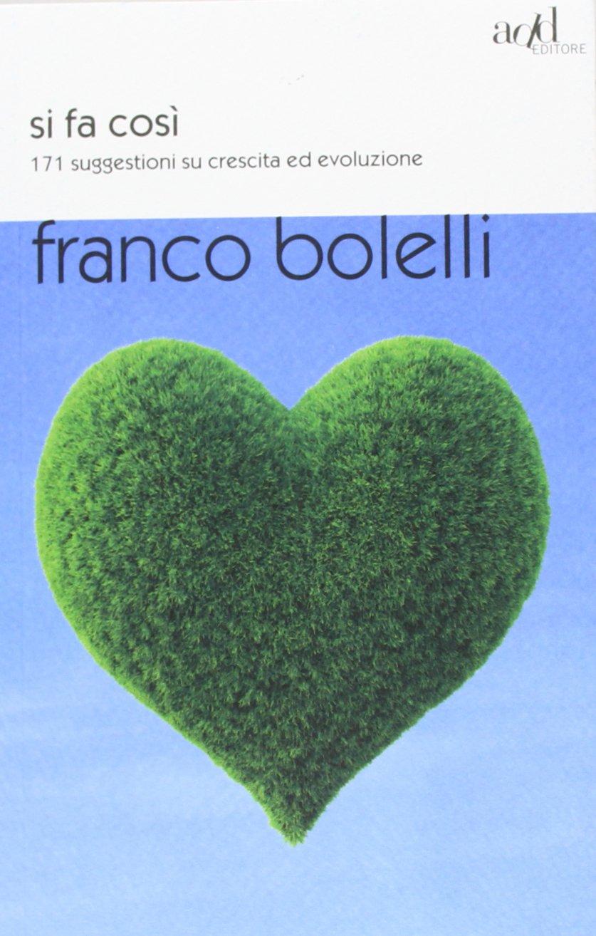 Si fa così. 171 suggestioni su crescita ed evoluzione Copertina flessibile – 26 set 2013 Franco Bolelli ADD Editore 8867830414 SCIENZE SOCIALI