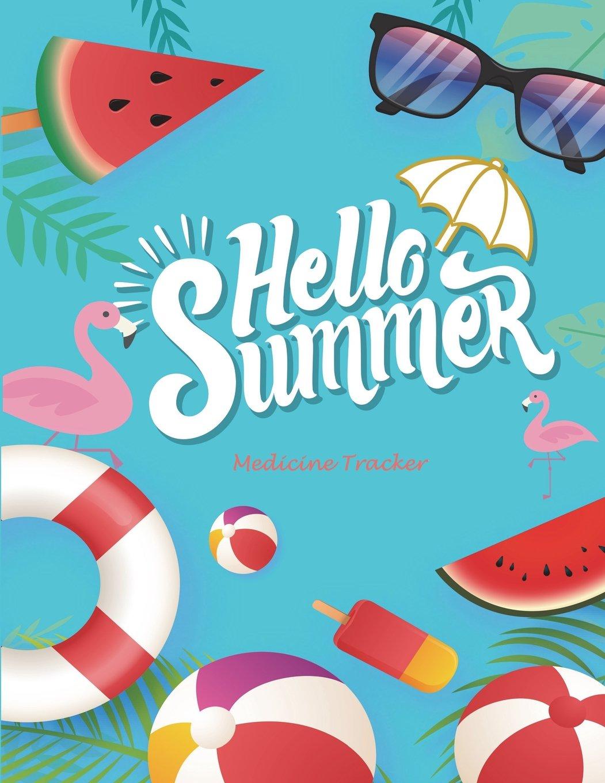 "Hello Summer: Medicine Tracker: Daily Medicine Record Tracker 120 Pages Large Print 8.5"" x 11"" Health Medicine Reminder Log, Treatment History PDF"