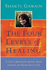 The Four Levels of Healing: A Guide to Balancing the Spiritual, Mental, Emotional, and Physical Aspects of Life (Gawain, Shakti) Paperback