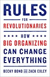 Rules for Revolutionaries: How Big Organizing Can Change Everything