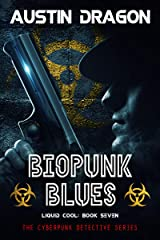 Biopunk Blues: The Cyberpunk Detective Series (Liquid Cool Book 7) Kindle Edition