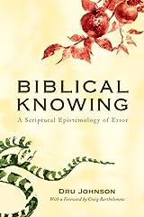 Biblical Knowing: A Scriptural Epistemology of Error Kindle Edition
