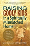 Raising Godly Kids in a Spiritually Mismatched Home: 10 Keys to Teaching Your Children to Love God Without Limits!