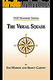 The Visual Squash: An NLP Tool for Radical Change (NLP Mastery Book 2) (English Edition)