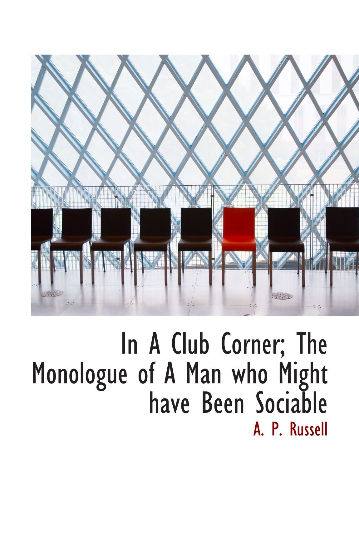Read Online In A Club Corner; The Monologue of A Man who Might have Been Sociable PDF