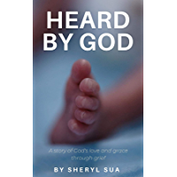 Heard By God: A Story of God's Love and Grace through Grief
