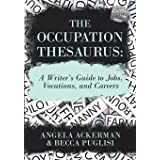 The Occupation Thesaurus: A Writer's Guide to Jobs, Vocations, and Careers (Writers Helping Writers Series)
