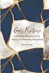 God's Kintsugi: A Catholic Devotional for Moms of Differently-Wired Kids Paperback