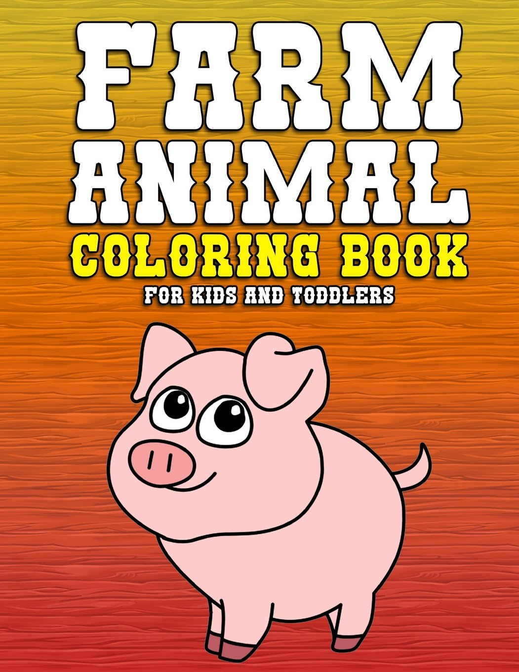 Farm Animal Coloring Book for Kids and Toddlers: A Cute, Simple and Easy Toddler Activity Book with Fun Coloring Sheets (Includes Pigs, Cows, Goats, Sheep, Chickens and More!)
