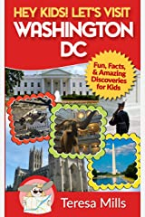 Hey Kids! Let's Visit Washington DC: Fun, Facts and Amazing Discoveries for Kids Paperback