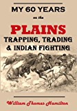 My Sixty Years on the Plains: Trapping, Trading, and Indian Fighting (1905) (English Edition)