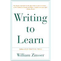 Writing to Learn: How to Write - and Think - Clearly About Any Subject at All