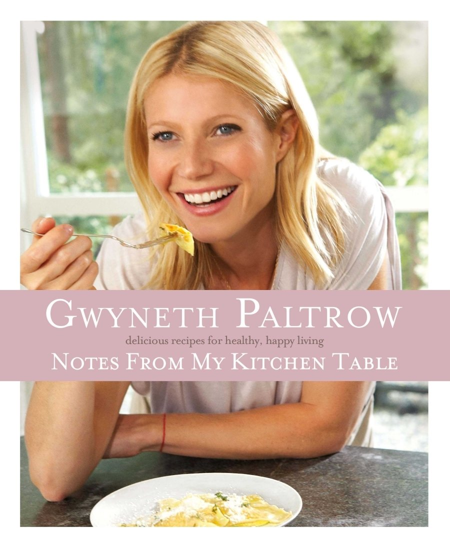 Notes from My Kitchen Table: Paltrow, Gwyneth: 11