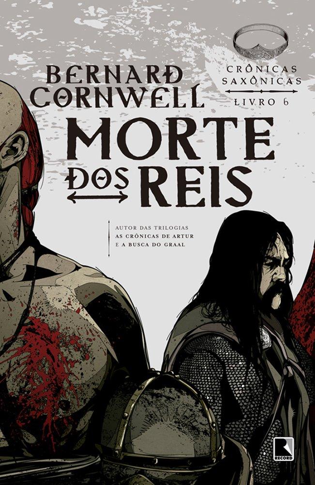 Morte dos Reis - Volume 6 - Bernard Cornwell